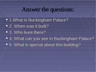 Answer the questions: 1.What is Buckingham Palace? 2. When was it built? 3. W