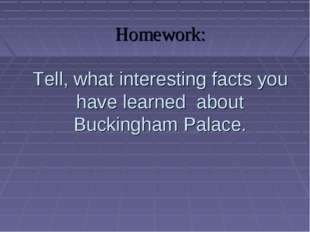 Homework: Tell, what interesting facts you have learned about Buckingham Pala