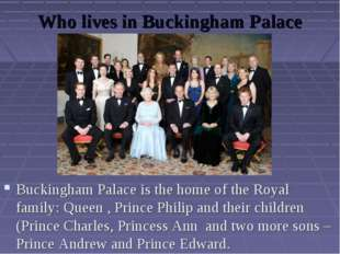 Who lives in Buckingham Palace today? Buckingham Palace is the home of the Ro
