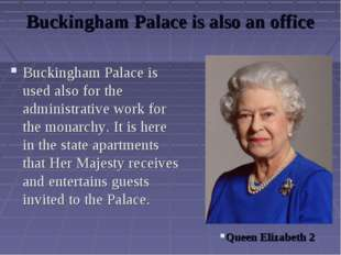 Buckingham Palace is also an office Buckingham Palace is used also for the ad