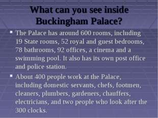 What can you see inside Buckingham Palace? The Palace has around 600 rooms, i
