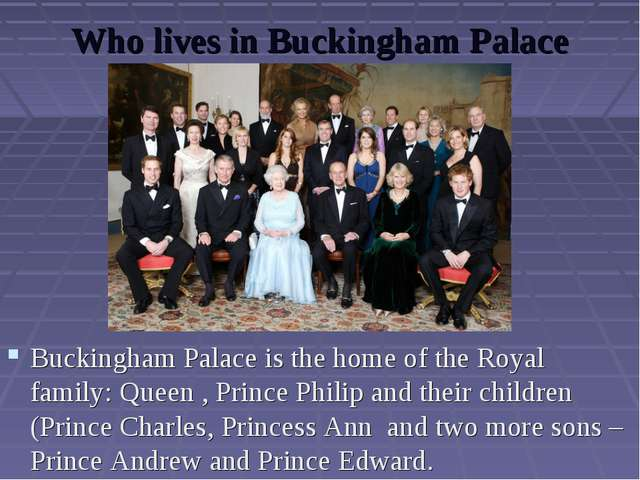 Who lives in Buckingham Palace today? Buckingham Palace is the home of the Ro...
