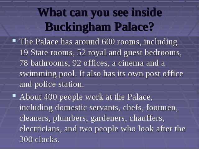 What can you see inside Buckingham Palace? The Palace has around 600 rooms, i...