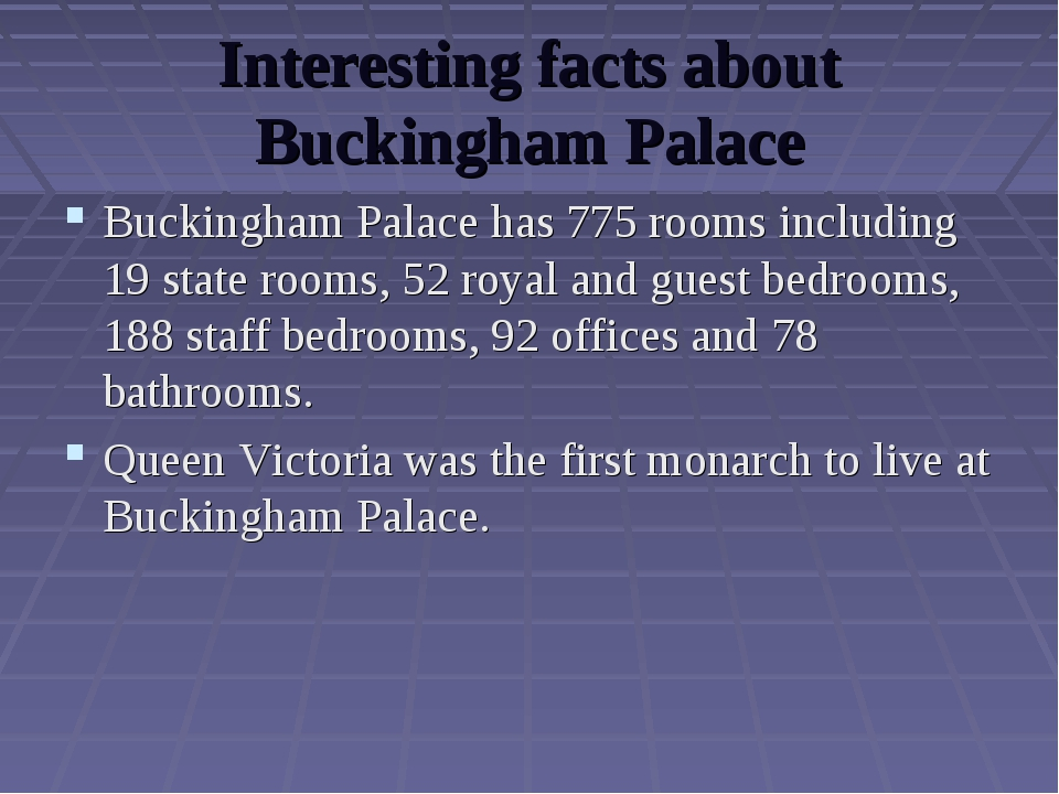 Interesting facts about Buckingham Palace Buckingham Palace has 775 rooms inc...