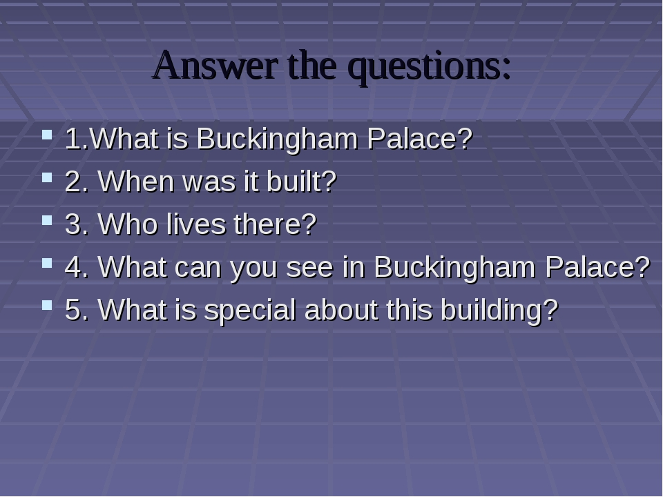 Answer the questions: 1.What is Buckingham Palace? 2. When was it built? 3. W...