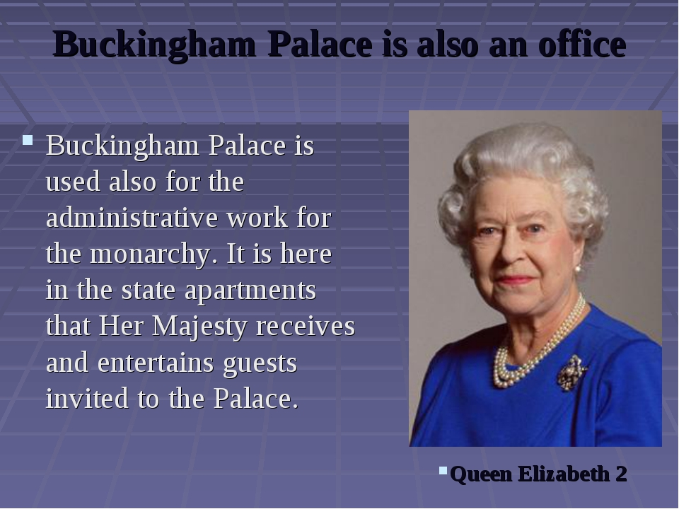 Buckingham Palace is also an office Buckingham Palace is used also for the ad...