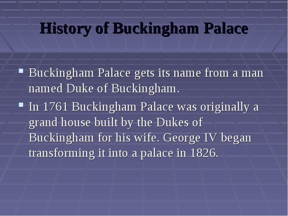 History of Buckingham Palace Buckingham Palace gets its name from a man named...