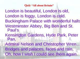 London is beautiful, London is old, London is foggy, London is cold. Buckingh