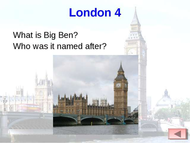 London 4 What is Big Ben? Who was it named after?