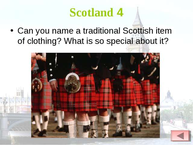 Scotland 4 Can you name a traditional Scottish item of clothing? What is so s...