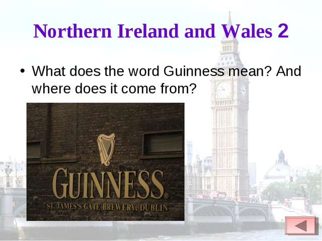 Northern Ireland and Wales 2 What does the word Guinness mean? And where does...