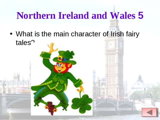 Northern Ireland and Wales 5 What is the main character of Irish fairy tales?