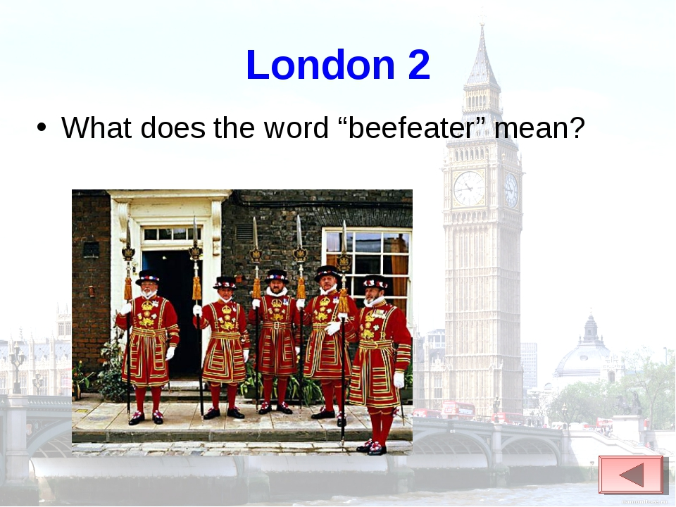 "London 2 What does the word ""beefeater"" mean?"