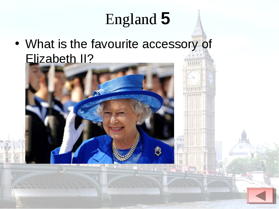 England 5 What is the favourite accessory of Elizabeth II?