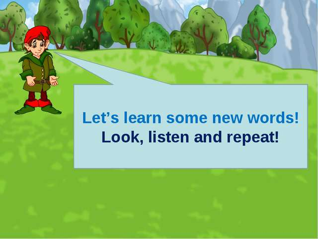 Let's learn some new words! Look, listen and repeat!
