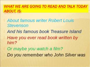 About famous writer Robert Louis Stevenson And his famous book Treasure Islan