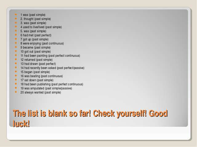 The list is blank so far! Check yourself! Good luck! 1 was (past simple) 2. t...