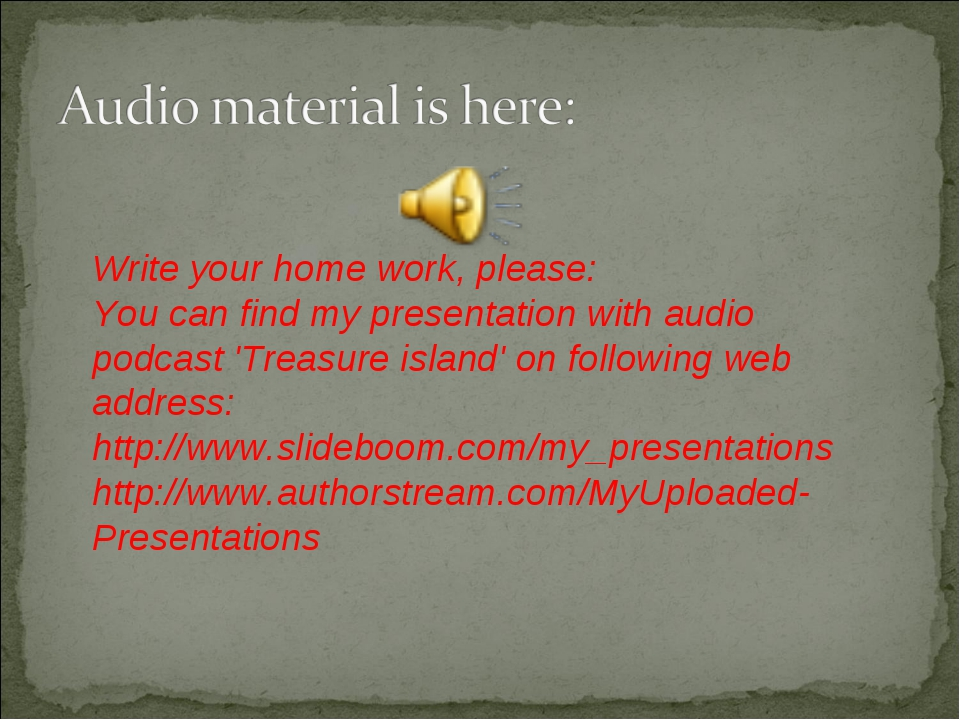 Write your home work, please: You can find my presentation with audio podcast...
