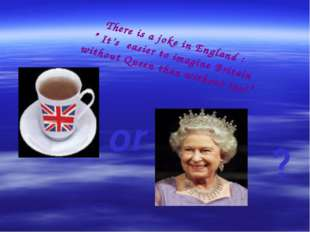 "There is a joke in England : "" It's easier to imagine Britain without Queen t"