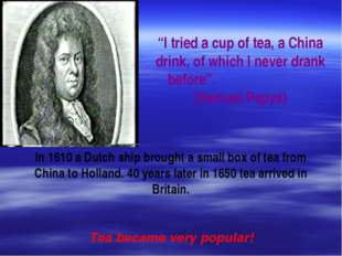 """I tried a cup of tea, a China drink, of which I never drank before"". (Samuel"