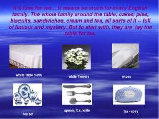 It's time for tea… It means so much for every English family. The whole famil