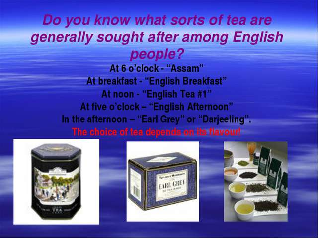 Do you know what sorts of tea are generally sought after among English people...