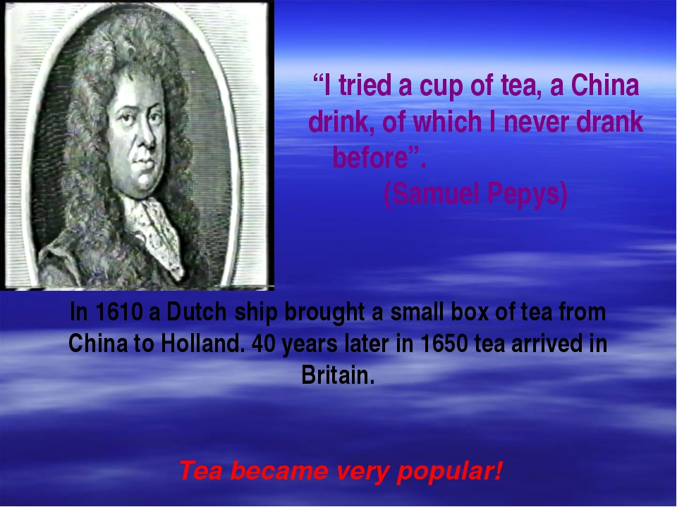 """I tried a cup of tea, a China drink, of which I never drank before"". (Samuel..."