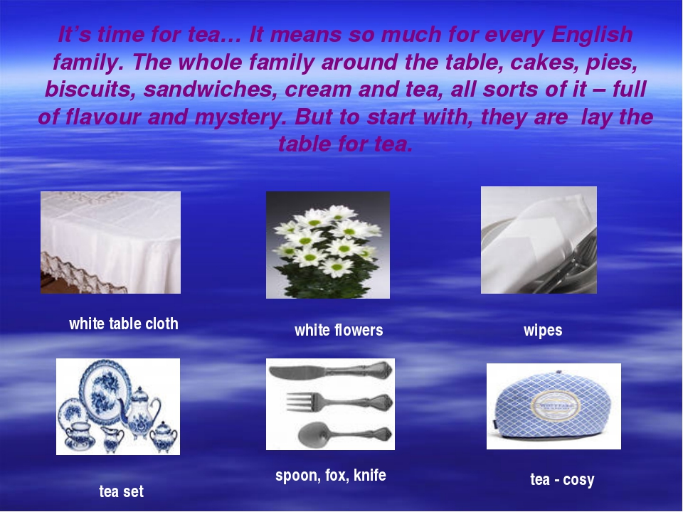 It's time for tea… It means so much for every English family. The whole famil...