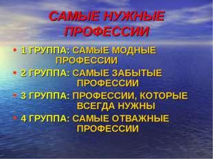 САМЫЕ НУЖНЫЕ ПРОФЕССИИ 1 ГРУППА: САМЫЕ МОДНЫЕ ПРОФЕССИИ 2 ГРУППА: САМЫЕ З