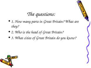 The questions: 1. How many parts in Great Britain? What are they? 2. Who is t