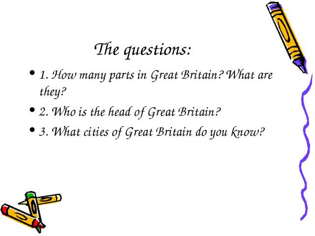 The questions: 1. How many parts in Great Britain? What are they? 2. Who is t...