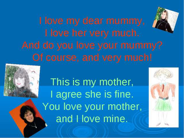 I love my dear mummy, I love her very much. And do you love your mummy? Of co...