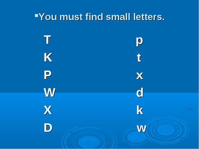 You must find small letters. T p K t P x W d X k D w