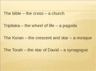 The bible – the cross – a church Tripitaka – the wheel of life – a pagoda The