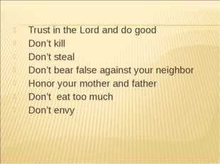Trust in the Lord and do good Don't kill Don't steal Don't bear false against