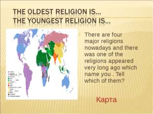 There are four major religions nowadays and there was one of the religions ap