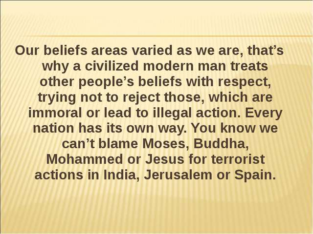 Our beliefs areas varied as we are, that's why a civilized modern man treats...