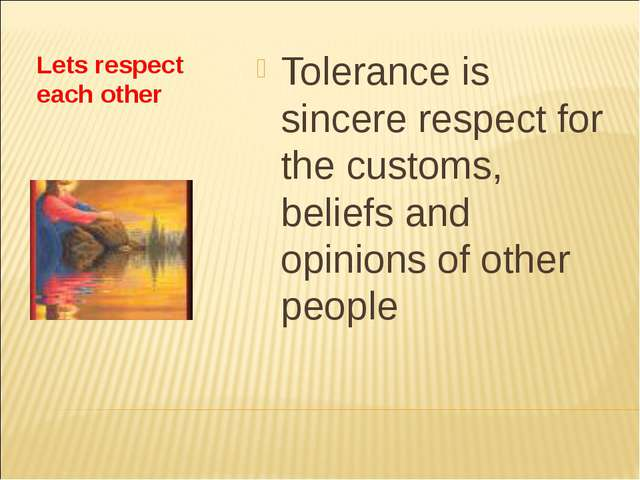 Lets respect each other Tolerance is sincere respect for the customs, beliefs...