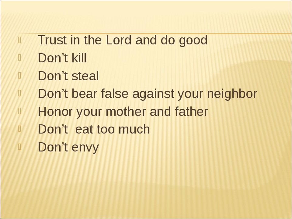 Trust in the Lord and do good Don't kill Don't steal Don't bear false against...