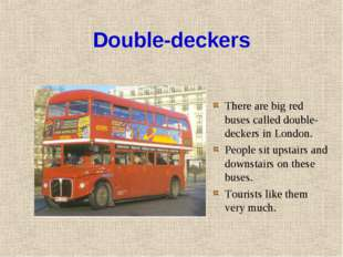 Double-deckers There are big red buses called double-deckers in London. Peopl