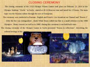 CLOSING CEREMONY The closing ceremony of the XXII Olympic Winter Games took p