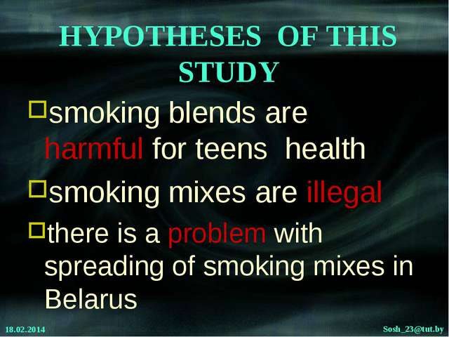 HYPOTHESES OF THIS STUDY smoking blends are harmful for teens health smoking...
