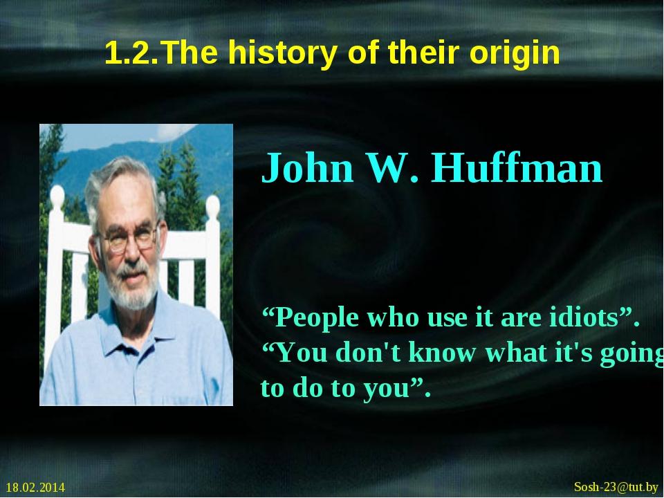 "1.2.The history of their origin 18.02.2014 Sosh-23@tut.by John W. Huffman ""Pe..."