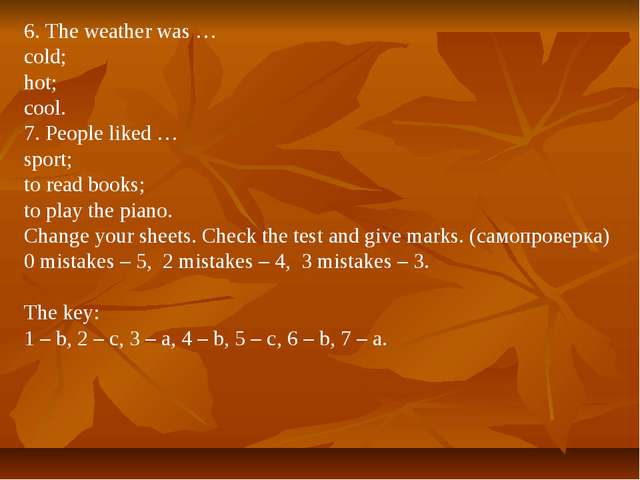 6. The weather was … cold; hot; cool. 7. People liked … sport; to read books;...
