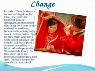 Wardrobe Change In modern China, brides pick not one wedding dress, but three