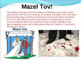 Mazel Tov! The breaking of the glass in Jewish weddings, in which the groom c