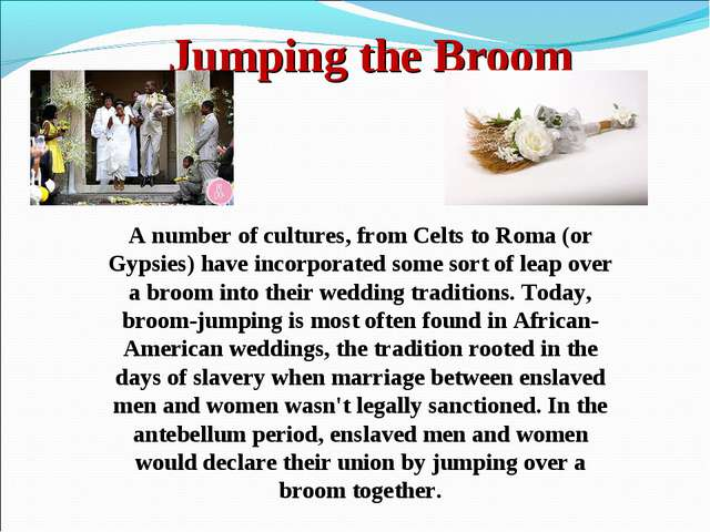 Jumping the Broom A number of cultures, from Celts to Roma (or Gypsies) have...