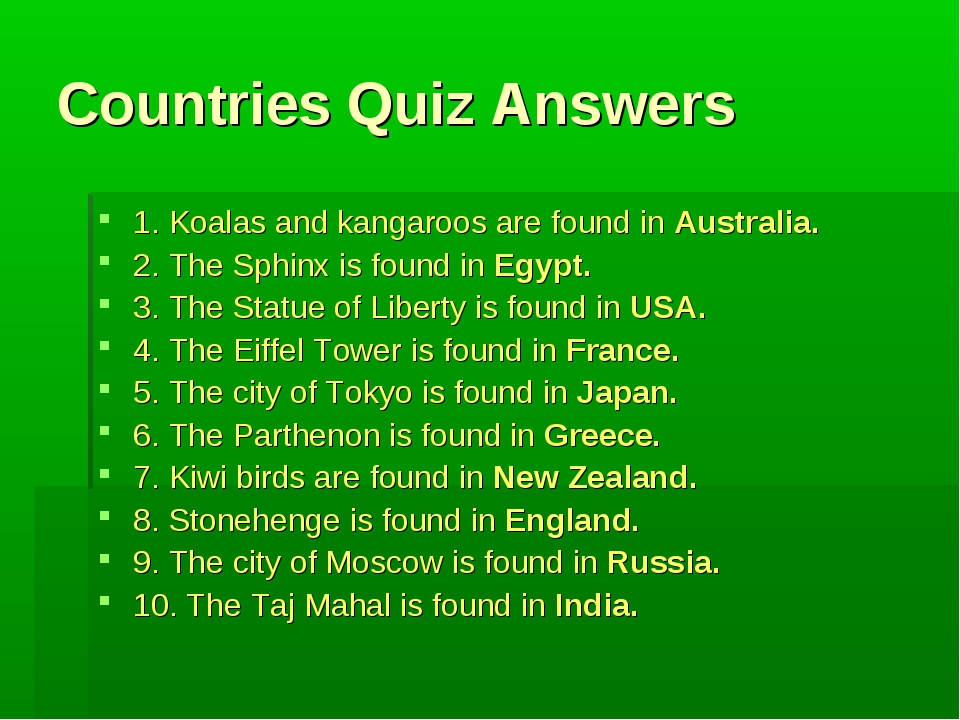 Countries Quiz Answers 1. Koalas and kangaroos are found in Australia. 2. The...