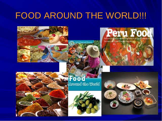 FOOD AROUND THE WORLD!!!