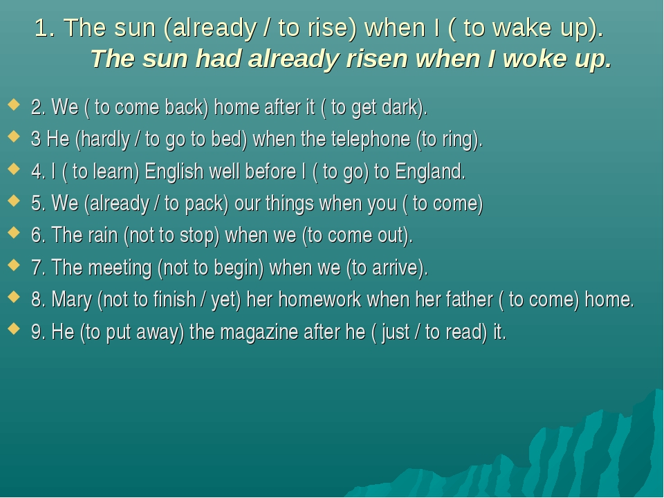 1. The sun (already / to rise) when I ( to wake up). The sun had already rise...